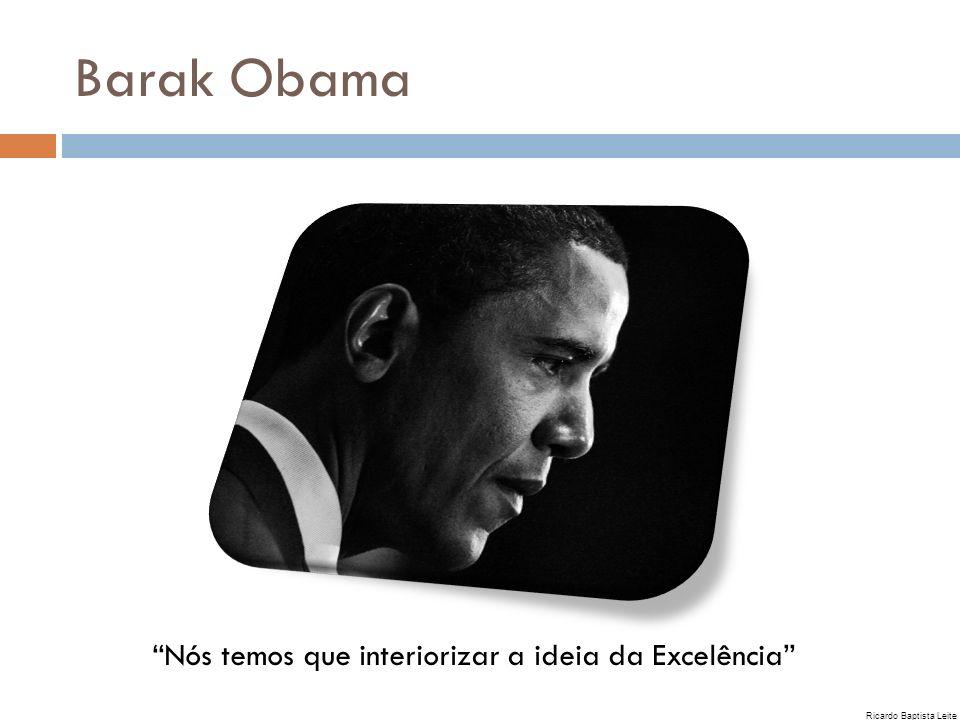 Barak Obama Nós temos que interiorizar a ideia da Excelência
