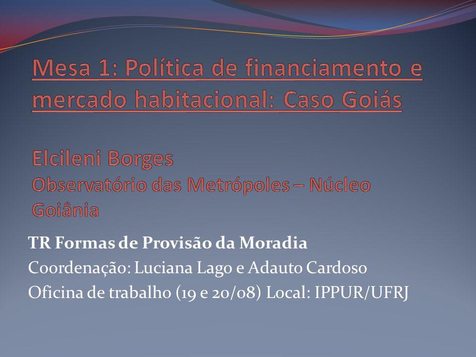 Mesa 1: Política de financiamento e mercado habitacional: Caso Goiás Elcileni Borges Observatório das Metrópoles – Núcleo Goiânia