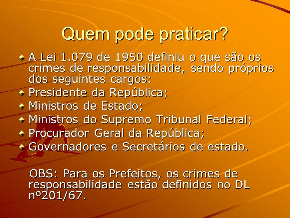Quem pode praticar A Lei 1.079 de 1950 definiu o que são os crimes de responsabilidade, sendo próprios dos seguintes cargos: