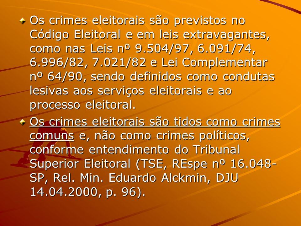 Os crimes eleitorais são previstos no Código Eleitoral e em leis extravagantes, como nas Leis nº 9.504/97, 6.091/74, 6.996/82, 7.021/82 e Lei Complementar nº 64/90, sendo definidos como condutas lesivas aos serviços eleitorais e ao processo eleitoral.