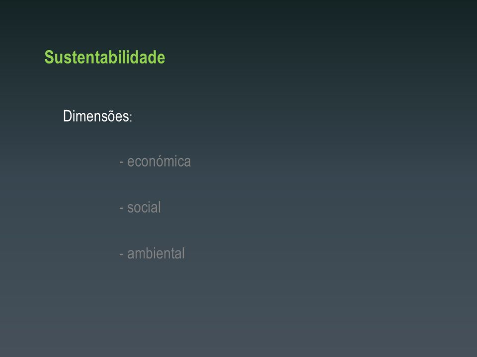 Sustentabilidade Dimensões: - económica - social - ambiental