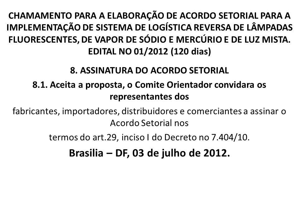 8. ASSINATURA DO ACORDO SETORIAL Brasilia – DF, 03 de julho de 2012.