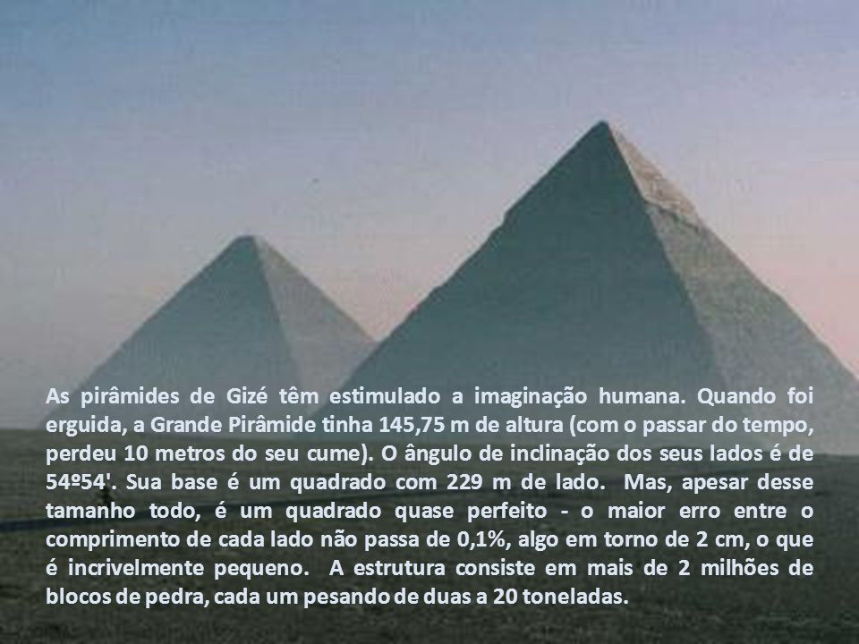 As pirâmides de Gizé têm estimulado a imaginação humana