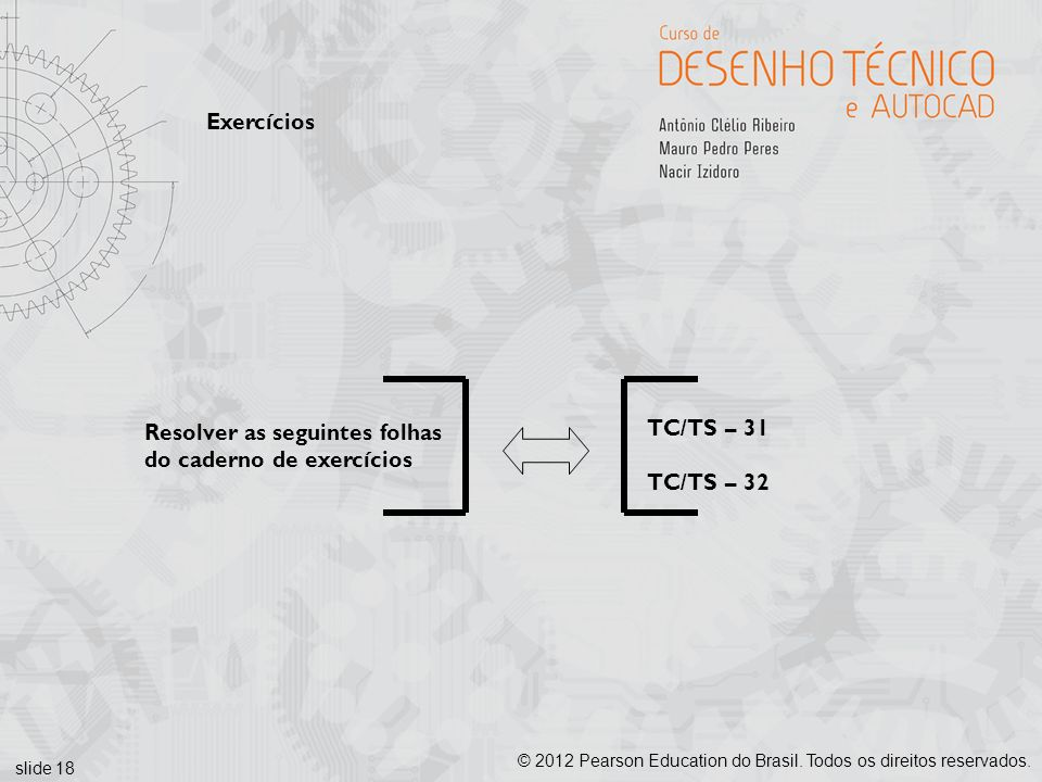 Exercícios Resolver as seguintes folhas do caderno de exercícios TC/TS – 31 TC/TS – 32