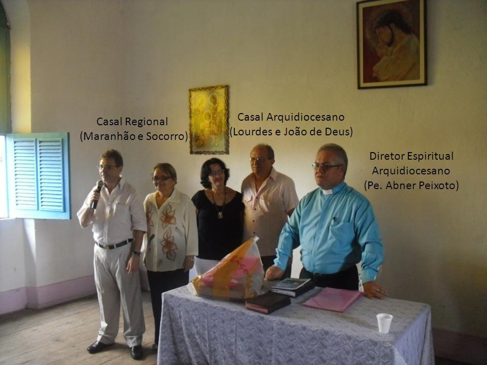 Casal Arquidiocesano (Lourdes e João de Deus) Casal Regional. (Maranhão e Socorro) Diretor Espiritual.