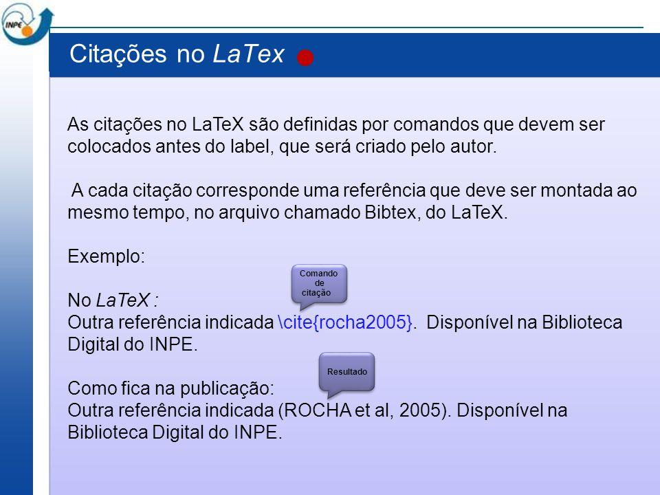 Citações no LaTex As citações no LaTeX são definidas por comandos que devem ser. colocados antes do label, que será criado pelo autor.