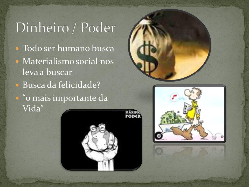 Dinheiro / Poder Todo ser humano busca