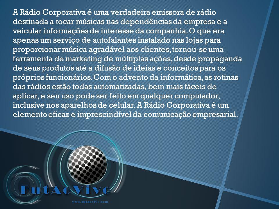 A Rádio Corporativa é uma verdadeira emissora de rádio destinada a tocar músicas nas dependências da empresa e a veicular informações de interesse da companhia.