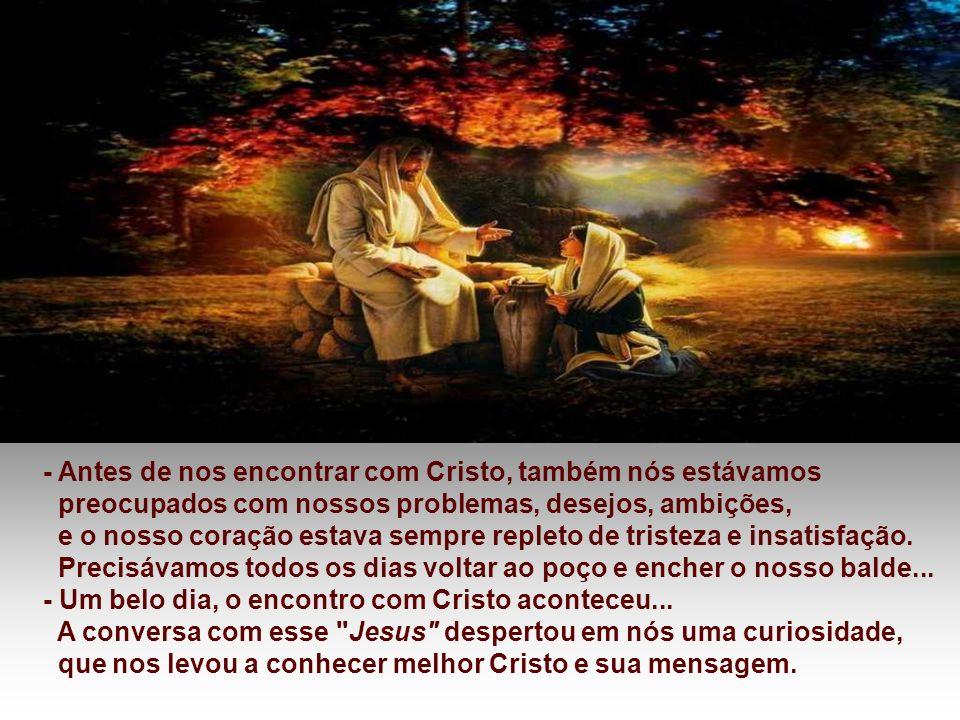 - Antes de nos encontrar com Cristo, também nós estávamos