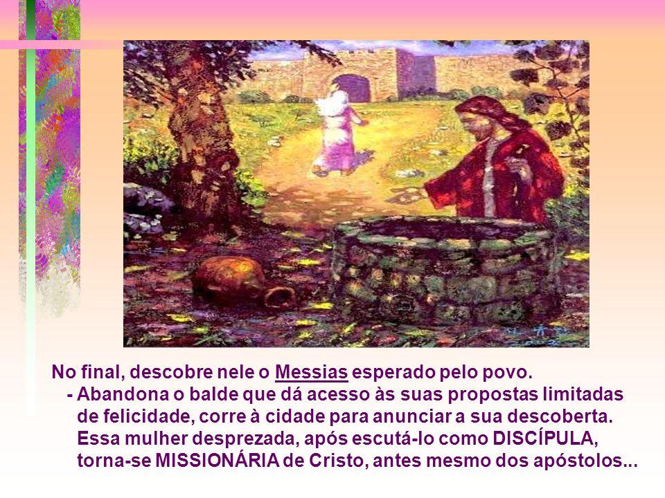 No final, descobre nele o Messias esperado pelo povo.