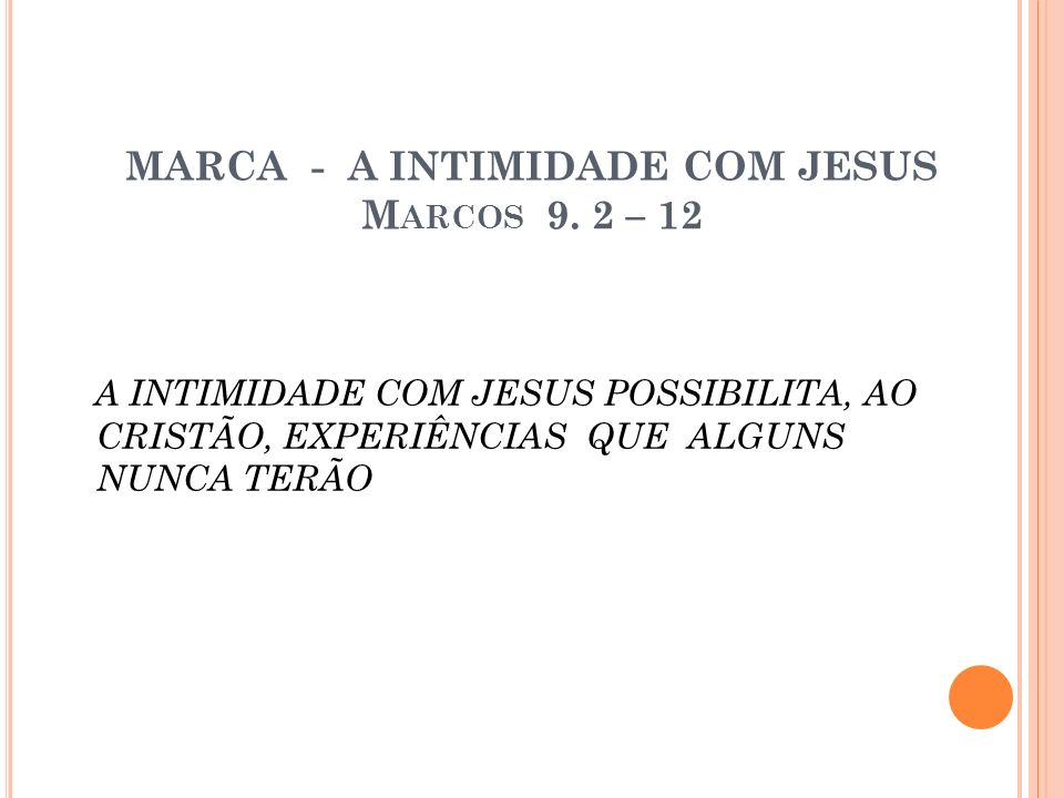 MARCA - A INTIMIDADE COM JESUS Marcos 9. 2 – 12