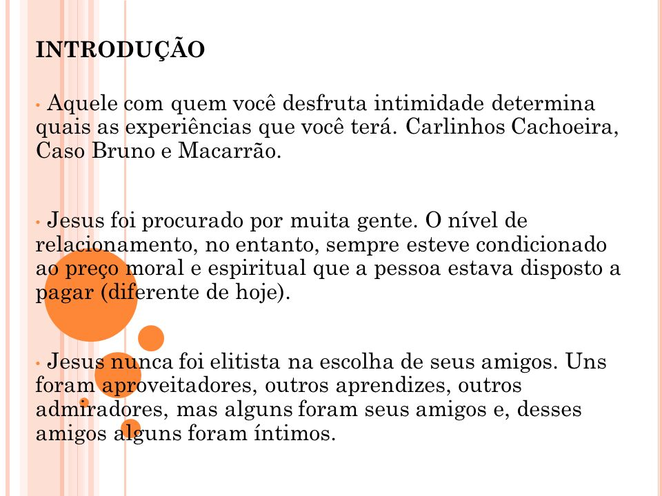 INTRODUÇÃO Aquele com quem você desfruta intimidade determina quais as experiências que você terá. Carlinhos Cachoeira, Caso Bruno e Macarrão.