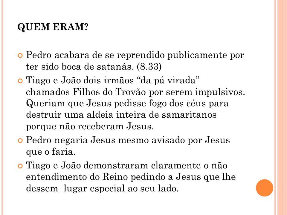 QUEM ERAM Pedro acabara de se reprendido publicamente por ter sido boca de satanás. (8.33)