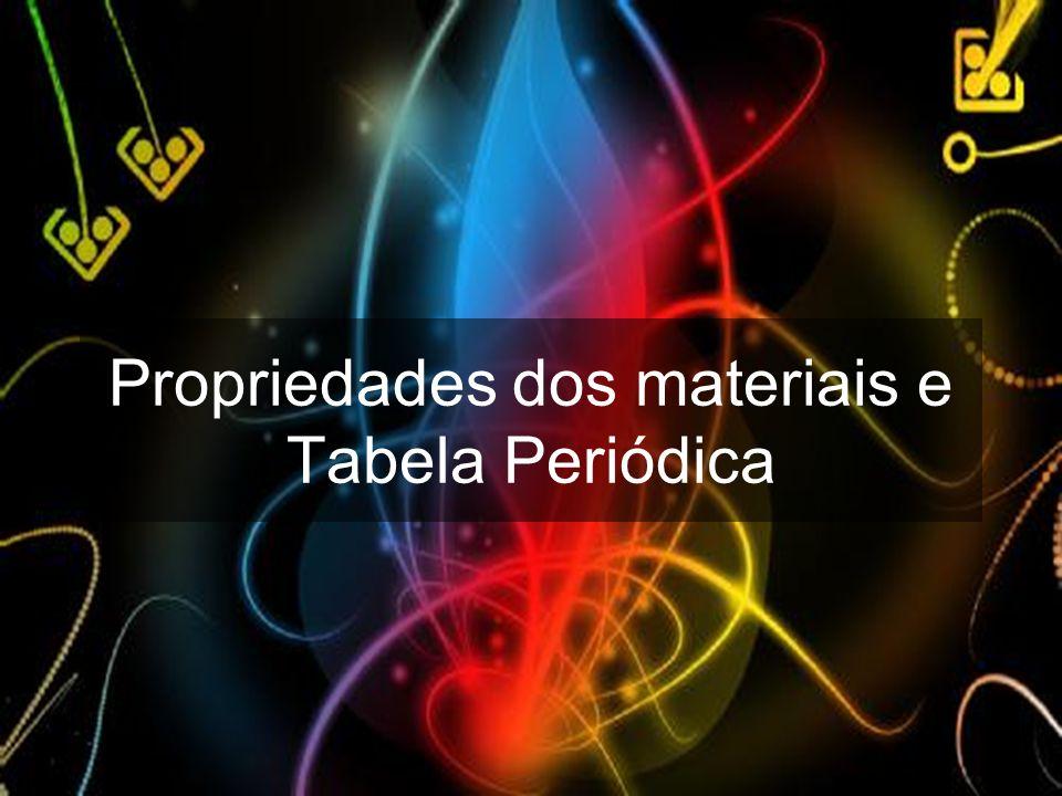 Propriedades dos materiais e Tabela Periódica