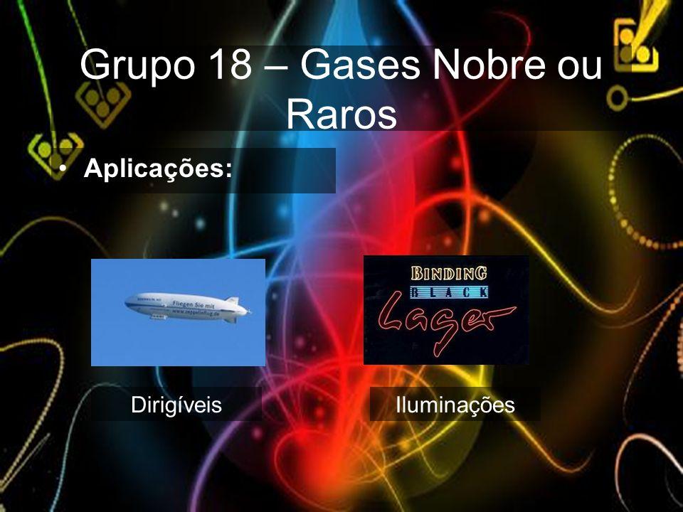 Grupo 18 – Gases Nobre ou Raros