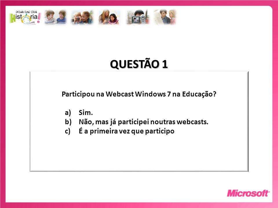 Participou na Webcast Windows 7 na Educação