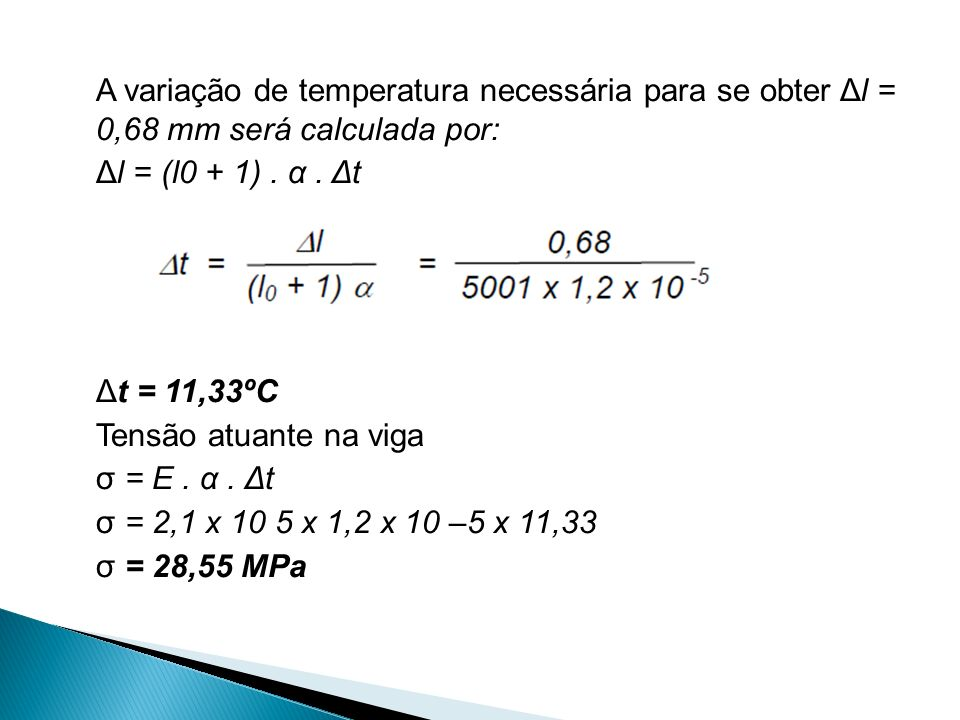 A variação de temperatura necessária para se obter Δl = 0,68 mm será calculada por:
