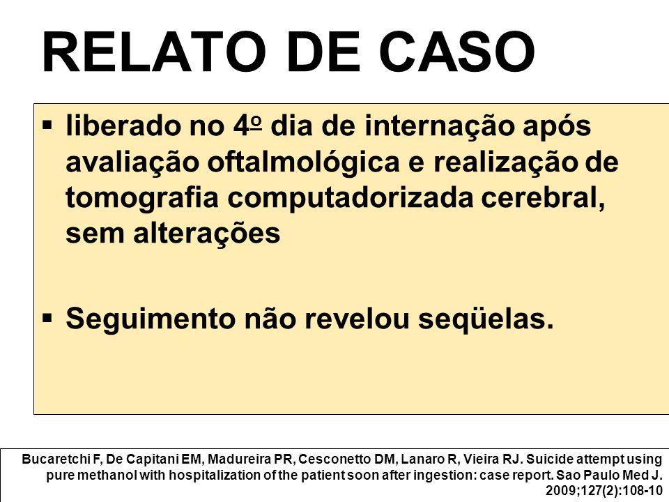 RELATO DE CASO liberado no 4o dia de internação após avaliação oftalmológica e realização de tomografia computadorizada cerebral, sem alterações.