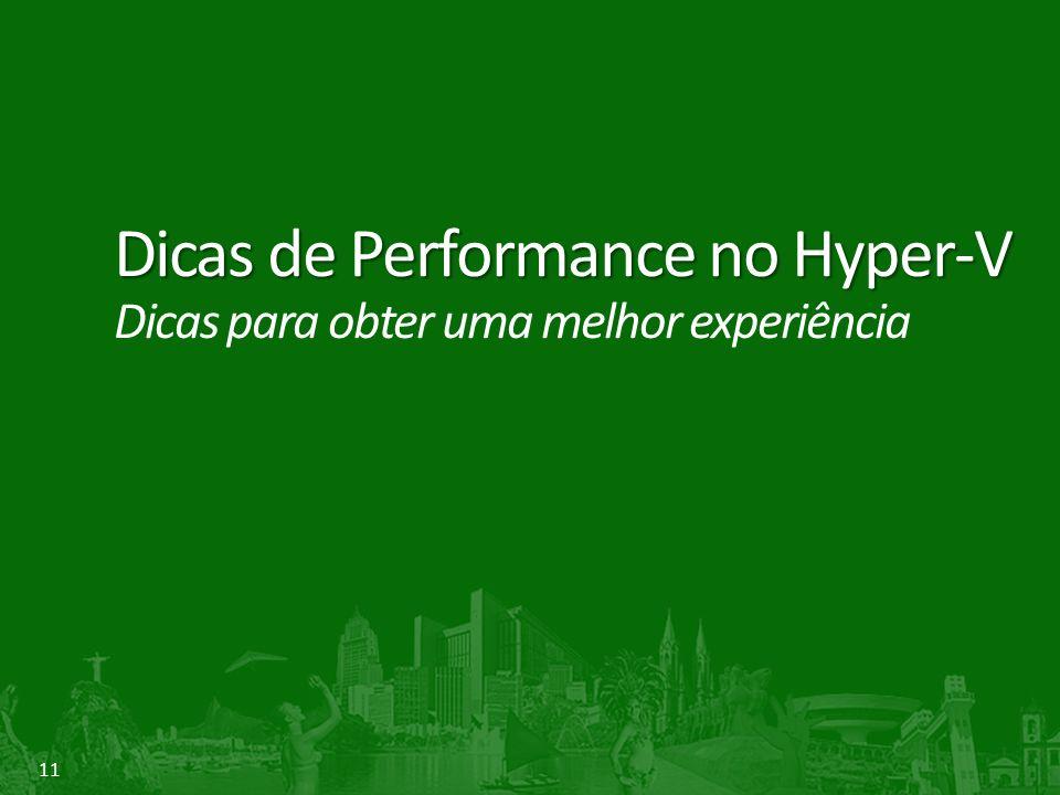 Dicas de Performance no Hyper-V Dicas para obter uma melhor experiência