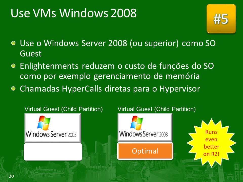 #5 Use VMs Windows 2008. Use o Windows Server 2008 (ou superior) como SO Guest.