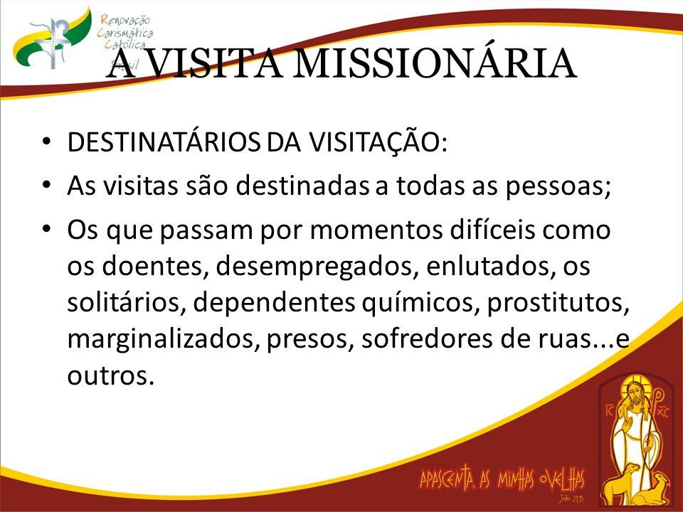 A VISITA MISSIONÁRIA DESTINATÁRIOS DA VISITAÇÃO: