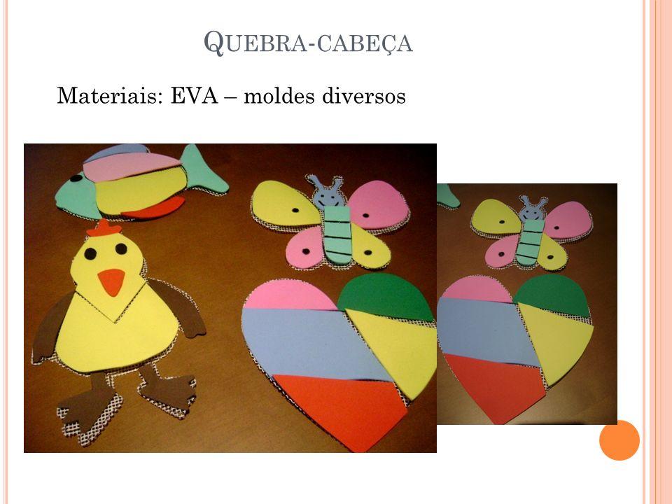 Quebra-cabeça Materiais: EVA – moldes diversos