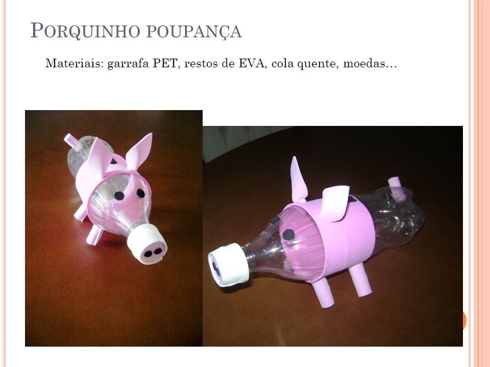Porquinho poupança Materiais: garrafa PET, restos de EVA, cola quente, moedas…