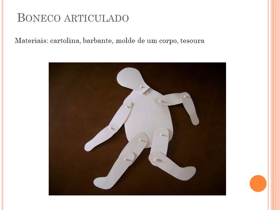 Boneco articulado Materiais: cartolina, barbante, molde de um corpo, tesoura