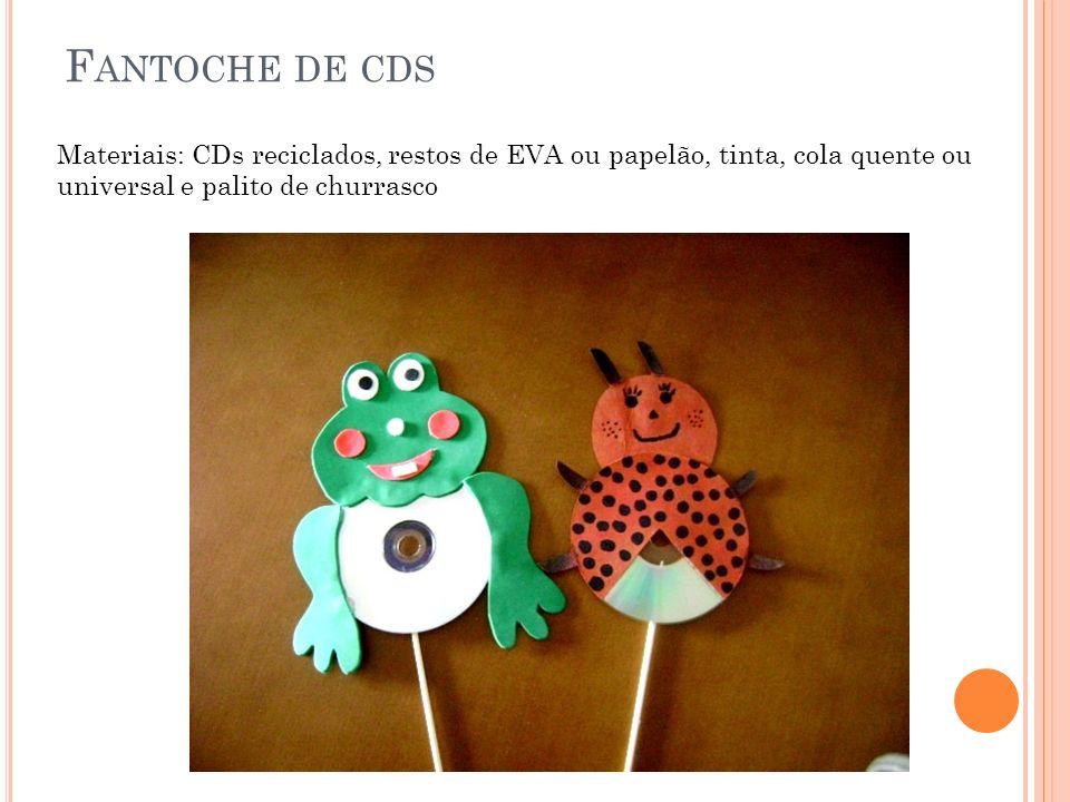 Fantoche de cds Materiais: CDs reciclados, restos de EVA ou papelão, tinta, cola quente ou universal e palito de churrasco.