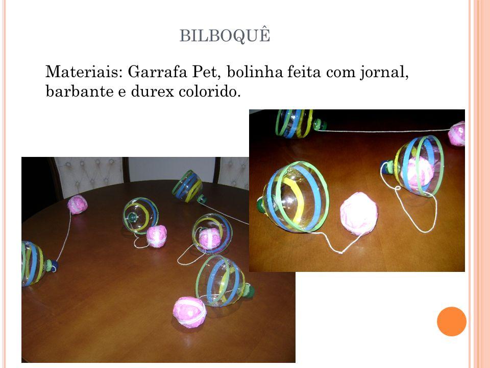 bilboquê Materiais: Garrafa Pet, bolinha feita com jornal, barbante e durex colorido.