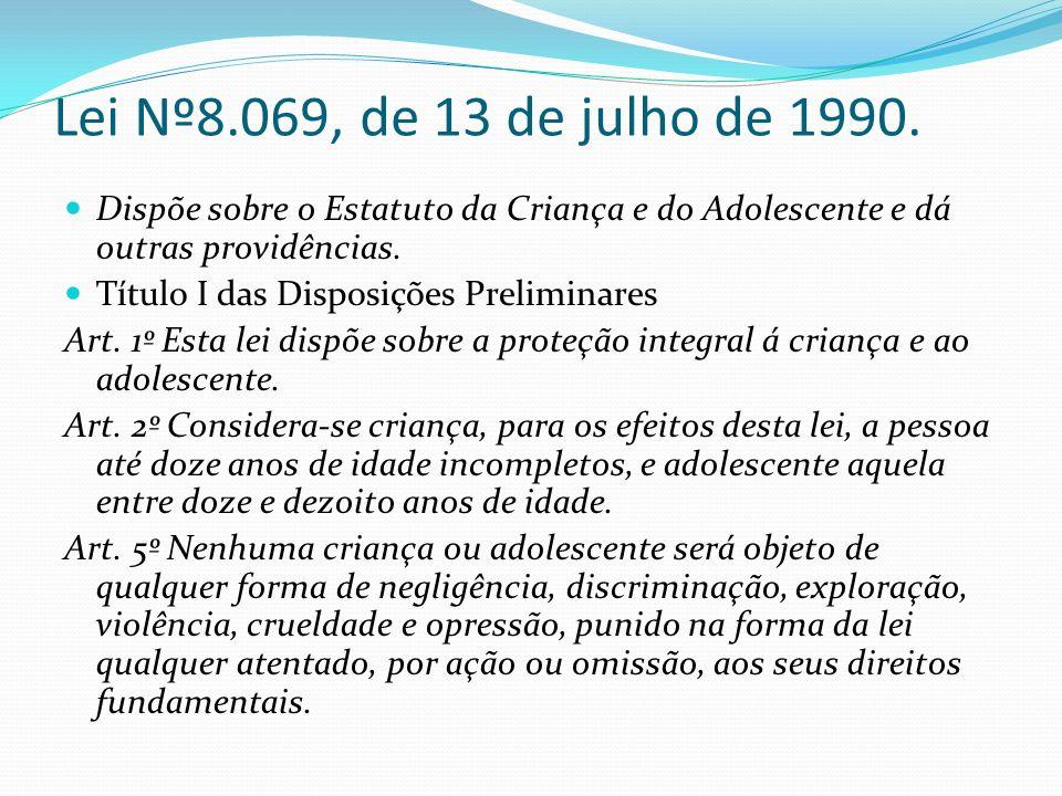 Lei Nº8.069, de 13 de julho de 1990. Dispõe sobre o Estatuto da Criança e do Adolescente e dá outras providências.