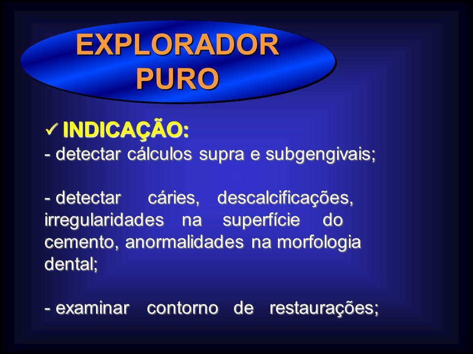 EXPLORADOR PURO  INDICAÇÃO: - detectar cálculos supra e subgengivais;