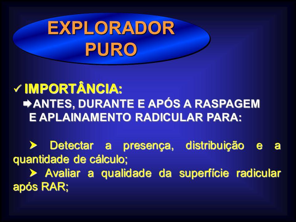 EXPLORADOR PURO  IMPORTÂNCIA: ANTES, DURANTE E APÓS A RASPAGEM