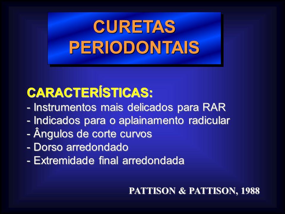 CURETAS PERIODONTAIS CARACTERÍSTICAS: