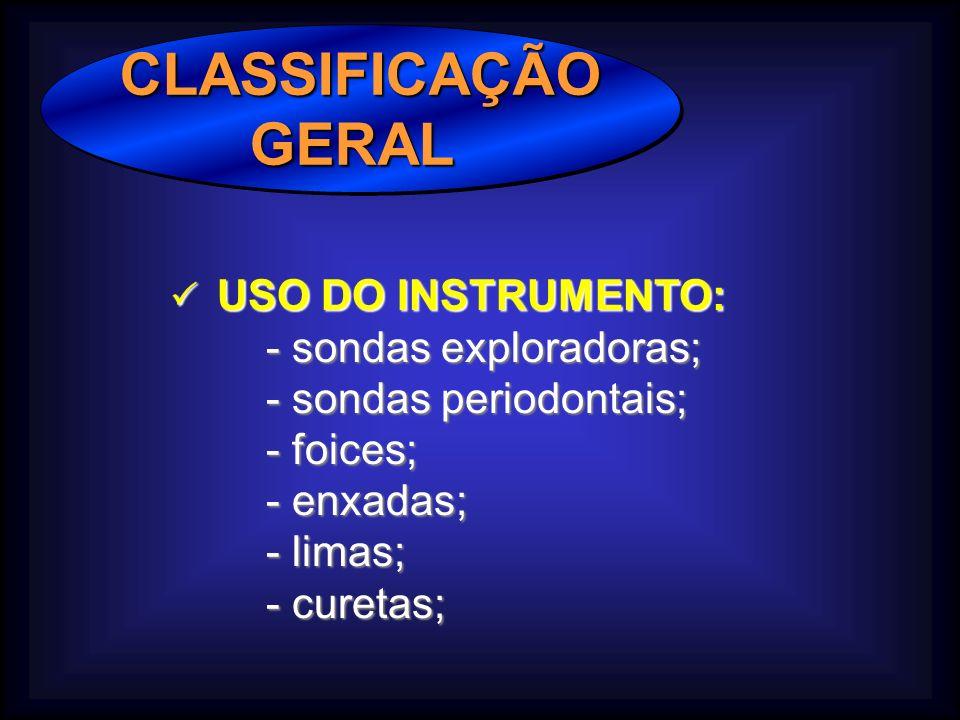 CLASSIFICAÇÃO GERAL - sondas exploradoras; - sondas periodontais;