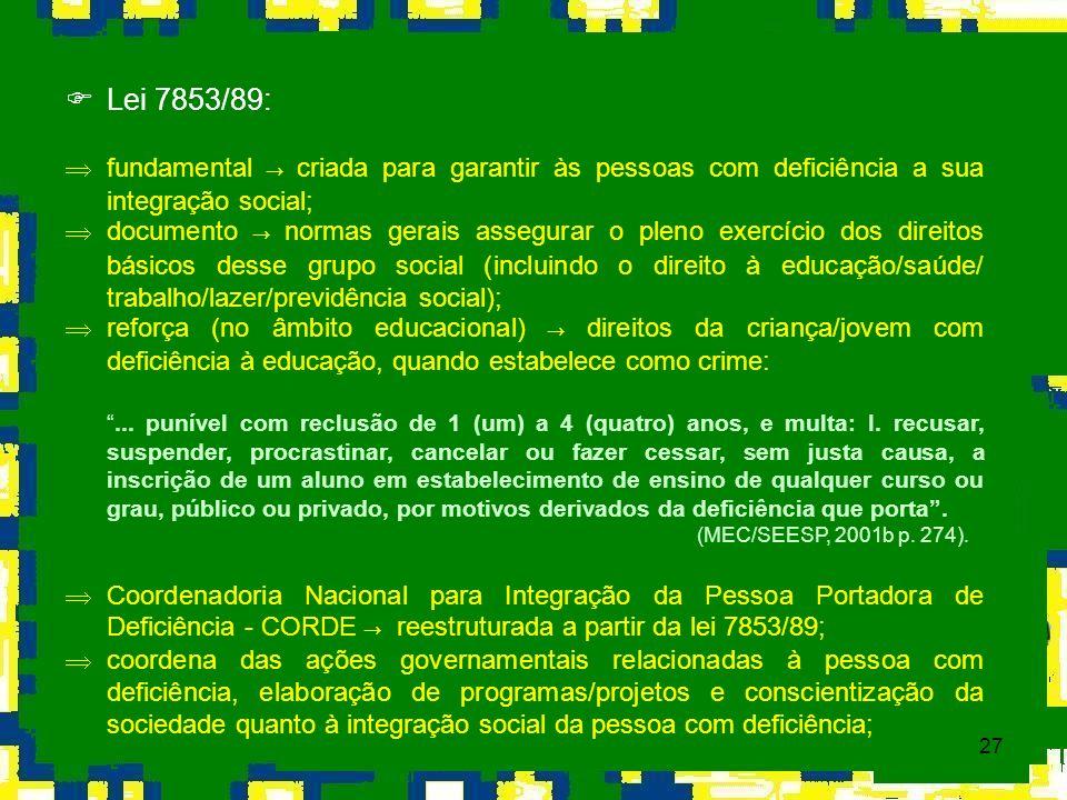 Lei 7853/89: fundamental → criada para garantir às pessoas com deficiência a sua integração social;