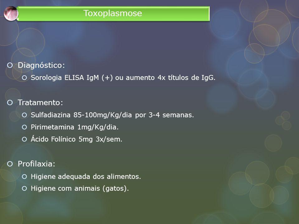 Toxoplasmose Diagnóstico: Tratamento: Profilaxia: