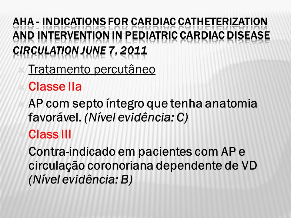 AHA - Indications for Cardiac Catheterization and Intervention in Pediatric Cardiac Disease Circulation June 7, 2011