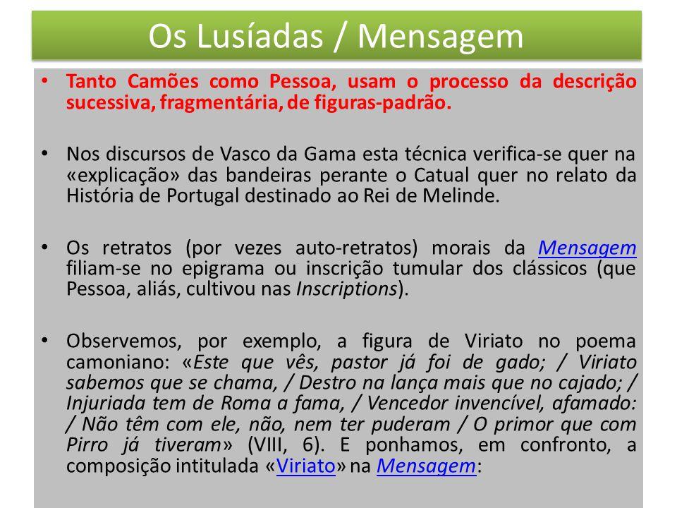 Os Lusíadas / Mensagem Tanto Camões como Pessoa, usam o processo da descrição sucessiva, fragmentária, de figuras-padrão.