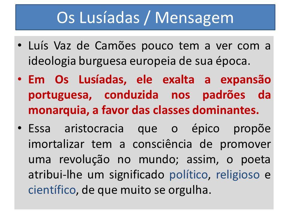 Os Lusíadas / Mensagem Luís Vaz de Camões pouco tem a ver com a ideologia burguesa europeia de sua época.