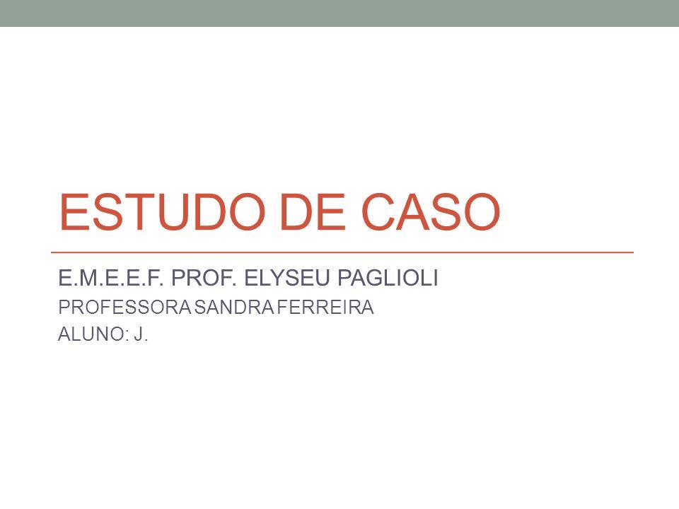 E.M.E.E.F. PROF. ELYSEU PAGLIOLI PROFESSORA SANDRA FERREIRA ALUNO: J.