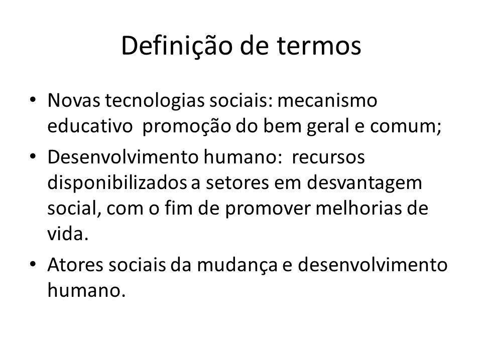 Definição de termos Novas tecnologias sociais: mecanismo educativo promoção do bem geral e comum;