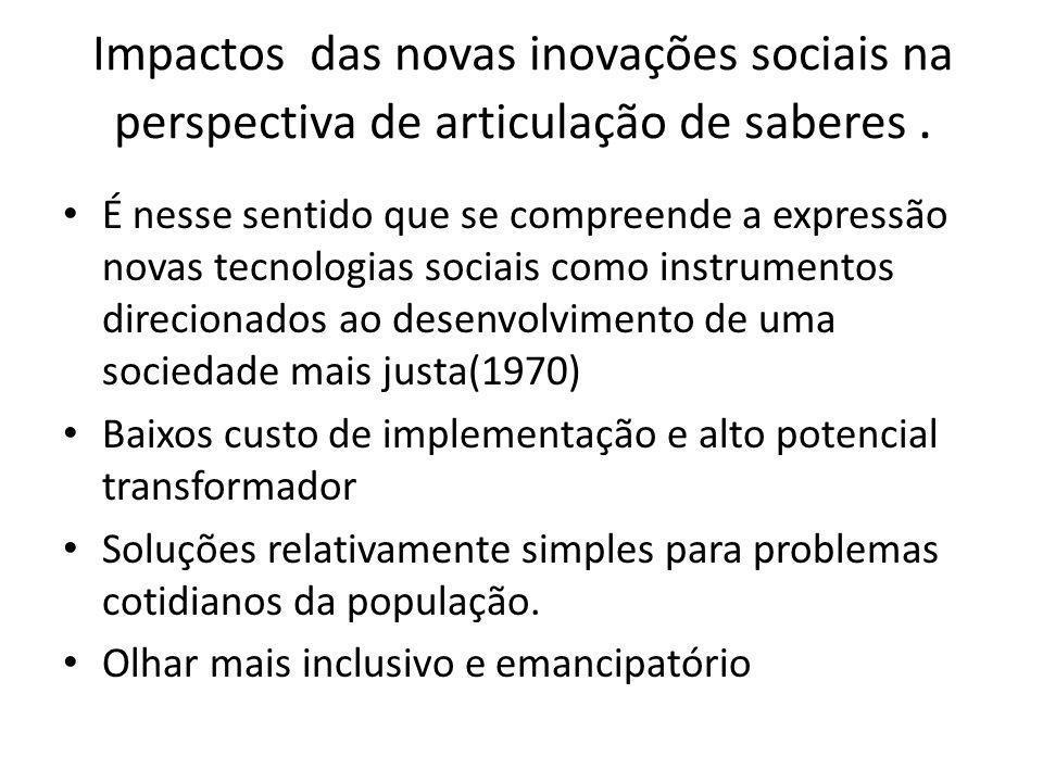Impactos das novas inovações sociais na perspectiva de articulação de saberes .