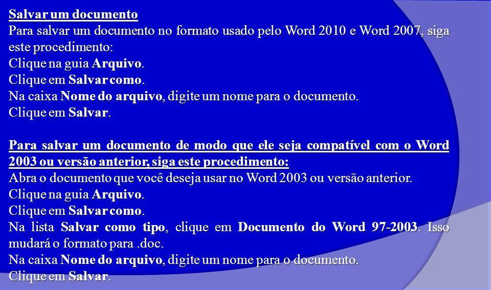 Salvar um documento Para salvar um documento no formato usado pelo Word 2010 e Word 2007, siga este procedimento: