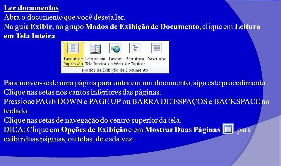 Ler documentos Abra o documento que você deseja ler. Na guia Exibir, no grupo Modos de Exibição de Documento, clique em Leitura em Tela Inteira.