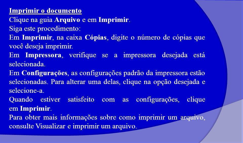 Imprimir o documento Clique na guia Arquivo e em Imprimir. Siga este procedimento: