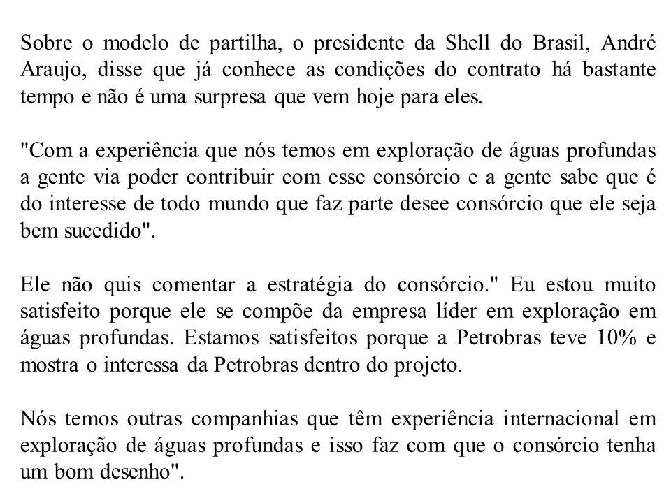 Sobre o modelo de partilha, o presidente da Shell do Brasil, André Araujo, disse que já conhece as condições do contrato há bastante tempo e não é uma surpresa que vem hoje para eles.