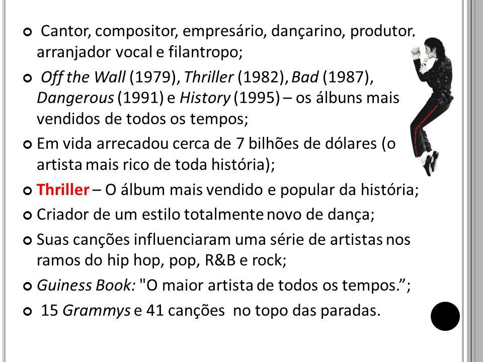 Cantor, compositor, empresário, dançarino, produtor, arranjador vocal e filantropo;