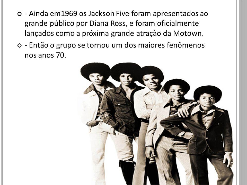 - Ainda em1969 os Jackson Five foram apresentados ao grande público por Diana Ross, e foram oficialmente lançados como a próxima grande atração da Motown.