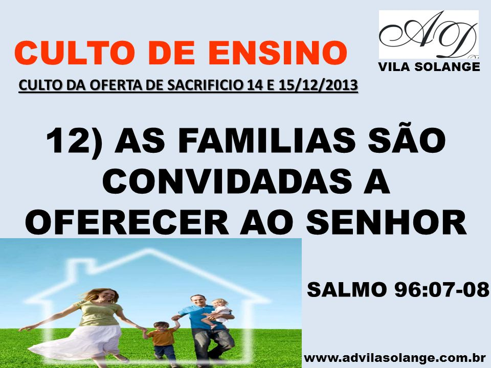 12) AS FAMILIAS SÃO CONVIDADAS A OFERECER AO SENHOR